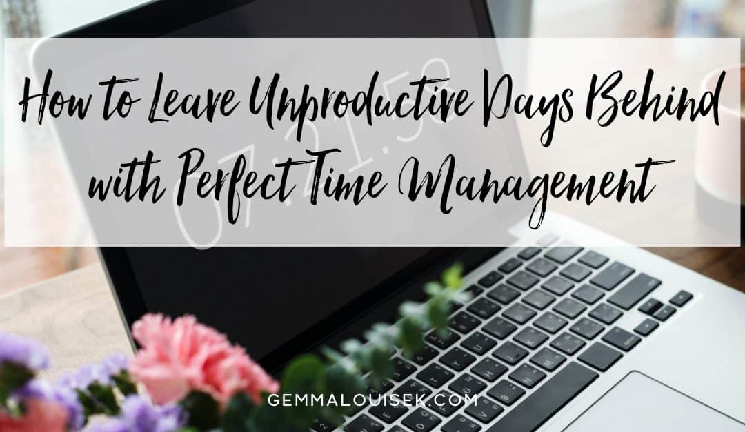 How to Leave Unproductive Days Behind with Perfect Time Management