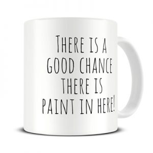 'There is a Good Chance There is Paint in Here' Coffee Mug by theMugHermit
